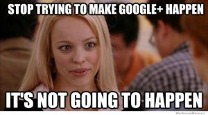 stop-trying-to-make-google-plus-happen-meme
